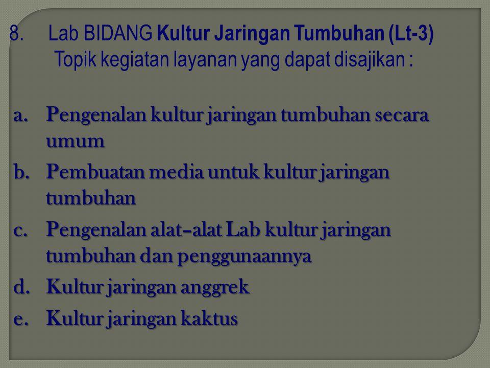 8. Lab BIDANG Kultur Jaringan Tumbuhan (Lt-3) Topik kegiatan layanan yang dapat disajikan :