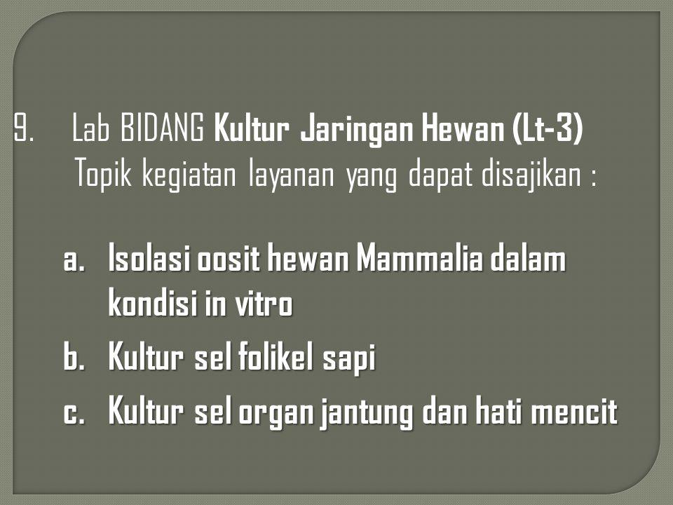 9. Lab BIDANG Kultur Jaringan Hewan (Lt-3) Topik kegiatan layanan yang dapat disajikan :