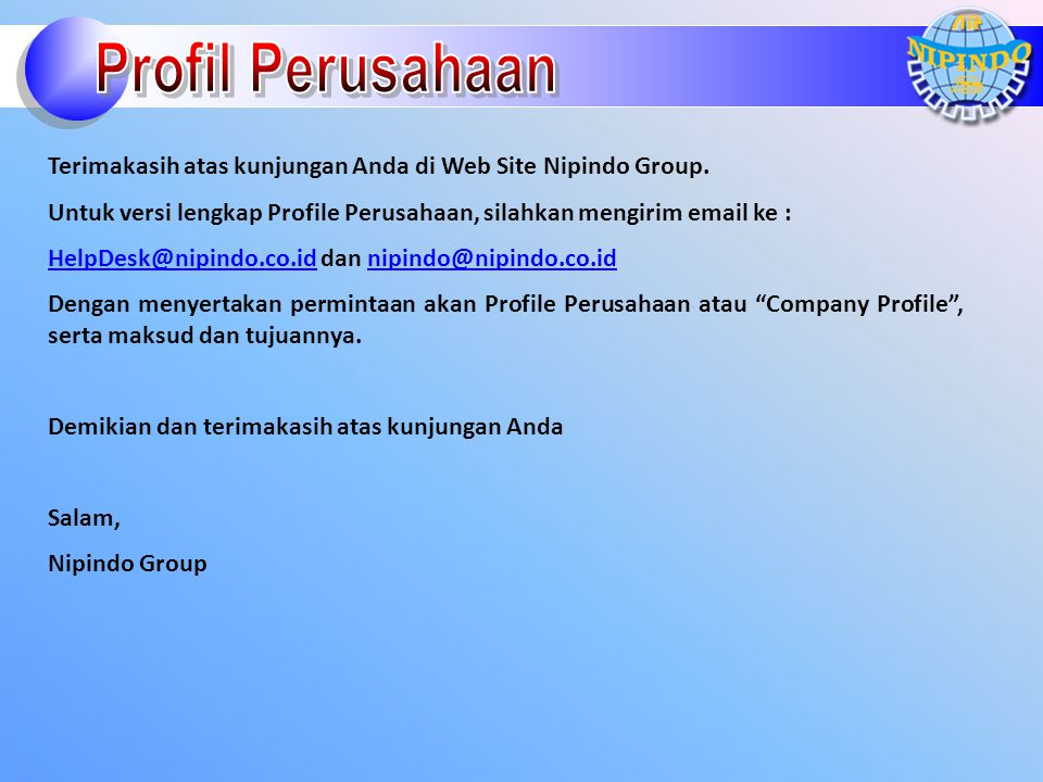 Profil Perusahaan Terimakasih atas kunjungan Anda di Web Site Nipindo Group. Untuk versi lengkap Profile Perusahaan, silahkan mengirim email ke :
