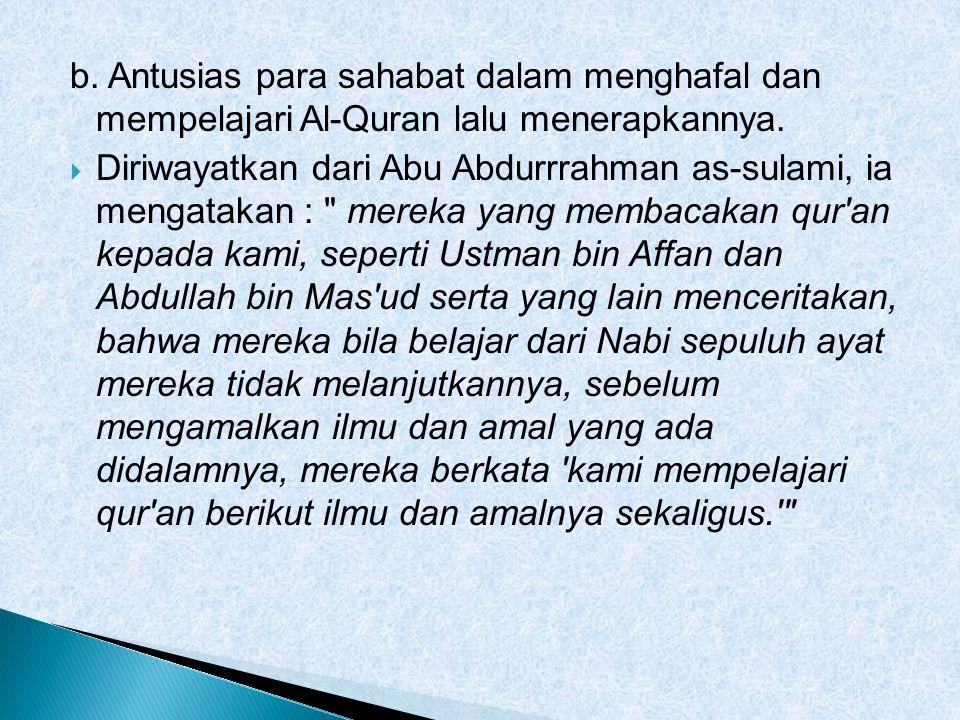 b. Antusias para sahabat dalam menghafal dan mempelajari Al-Quran lalu menerapkannya.