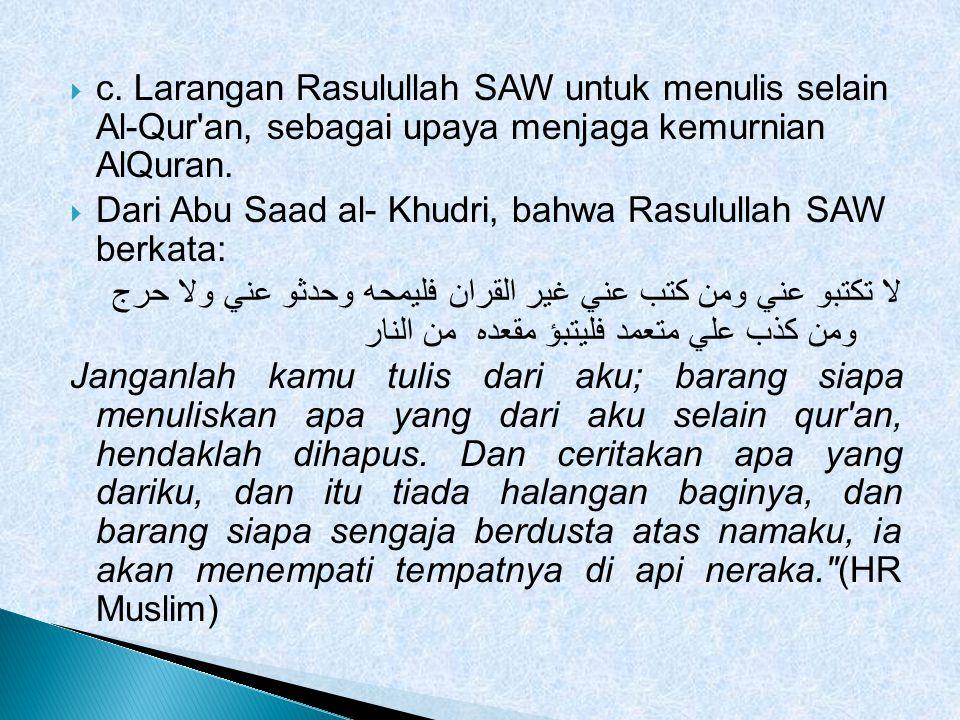 c. Larangan Rasulullah SAW untuk menulis selain Al-Qur an, sebagai upaya menjaga kemurnian AlQuran.