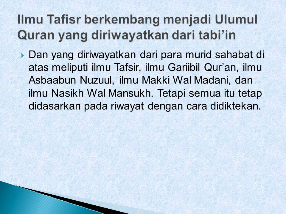 Ilmu Tafisr berkembang menjadi Ulumul Quran yang diriwayatkan dari tabi'in