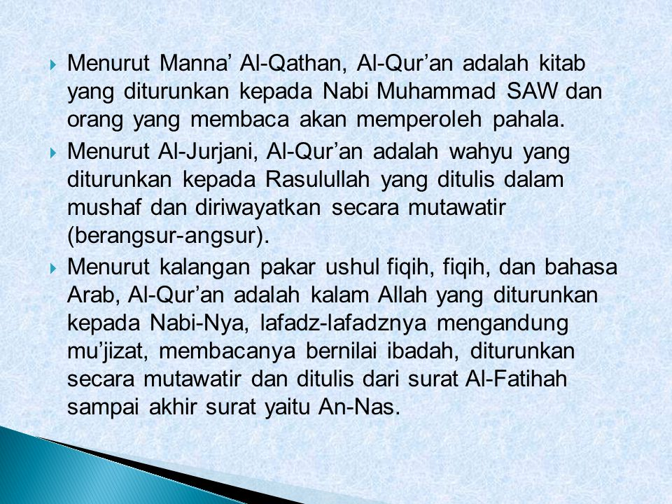Menurut Manna' Al-Qathan, Al-Qur'an adalah kitab yang diturunkan kepada Nabi Muhammad SAW dan orang yang membaca akan memperoleh pahala.