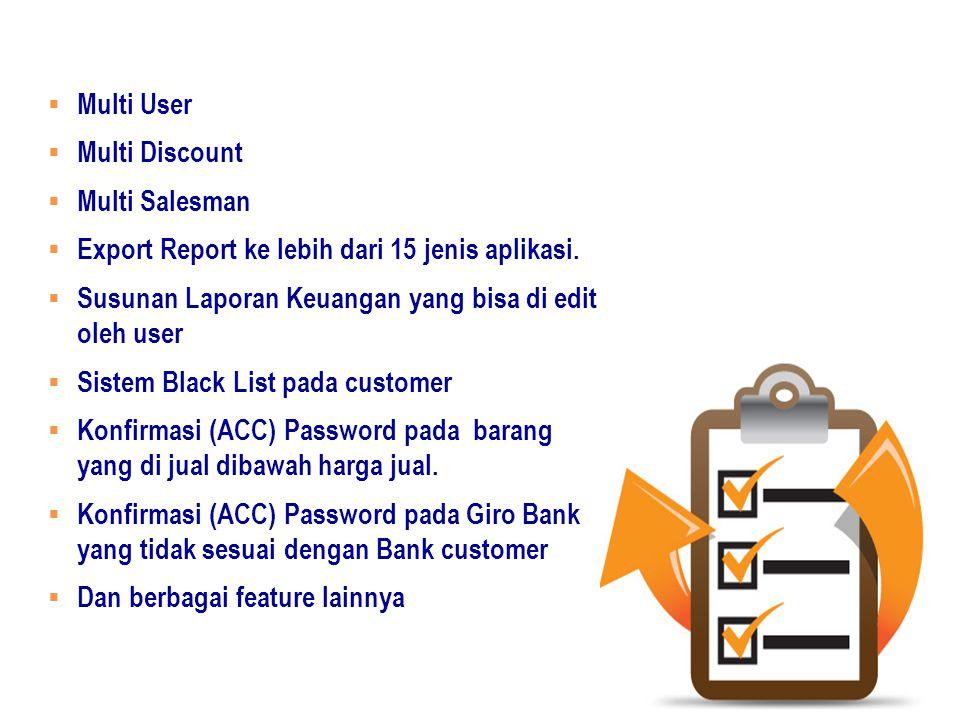 Multi User Multi Discount. Multi Salesman. Export Report ke lebih dari 15 jenis aplikasi. Susunan Laporan Keuangan yang bisa di edit oleh user.