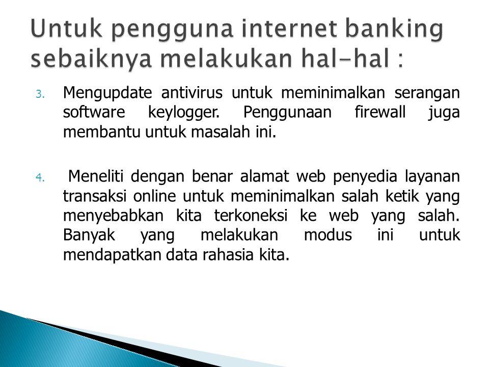 Untuk pengguna internet banking sebaiknya melakukan hal-hal :