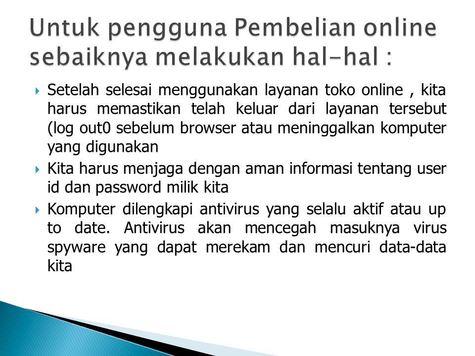 Untuk pengguna Pembelian online sebaiknya melakukan hal-hal :