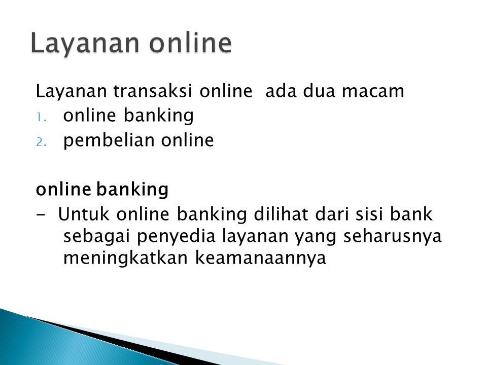 Layanan online Layanan transaksi online ada dua macam online banking