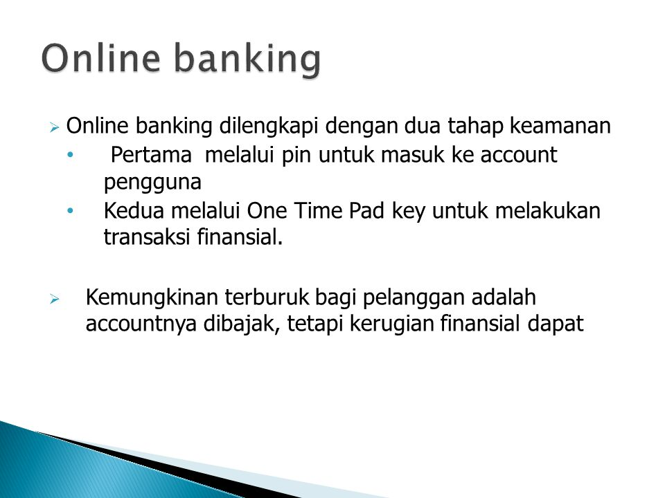 Online banking Online banking dilengkapi dengan dua tahap keamanan