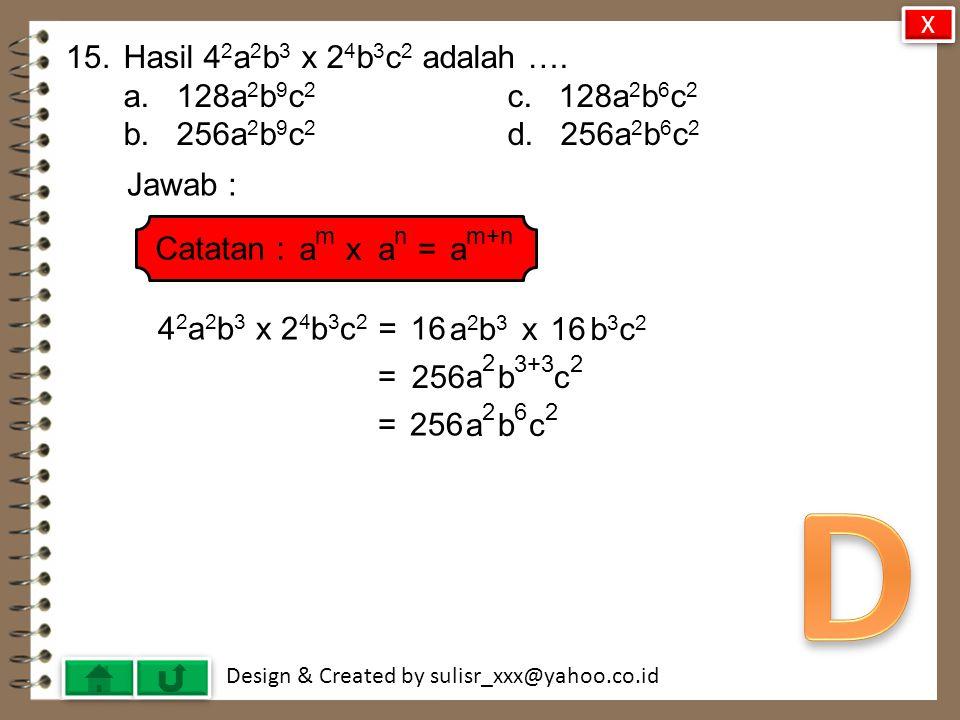 D 15. Hasil 42a2b3 x 24b3c2 adalah …. a. 128a2b9c2 c. 128a2b6c2