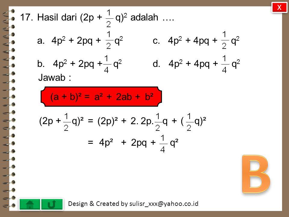 B 17. Hasil dari (2p + q)2 adalah …. 4p2 + 2pq + q2 c. 4p2 + 4pq + q2
