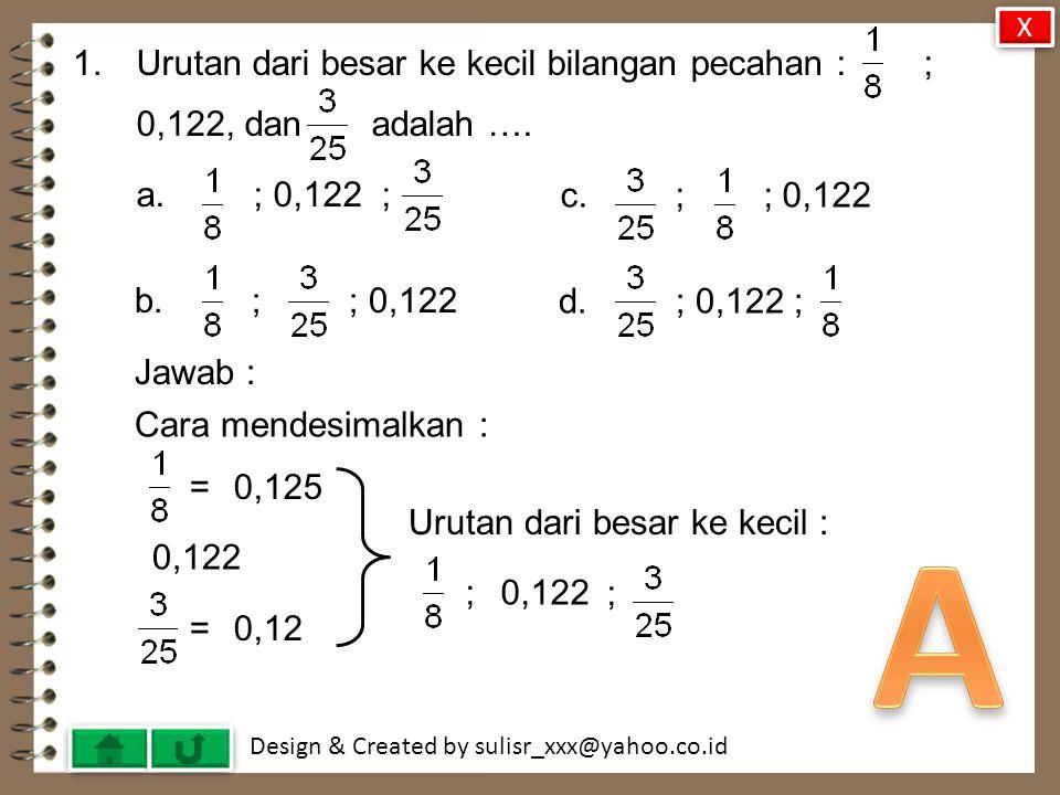 A 1. Urutan dari besar ke kecil bilangan pecahan : ;