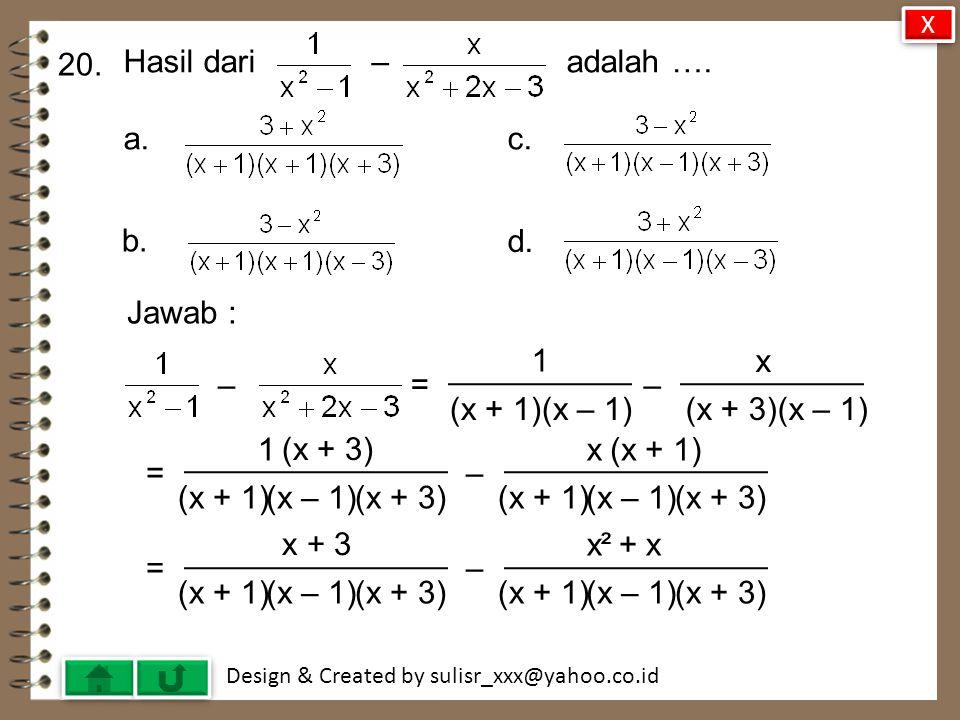 20. Hasil dari – adalah …. c. b. d. Jawab : 1 x – = – (x + 1)(x – 1)