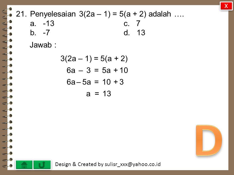 D 21. Penyelesaian 3(2a – 1) = 5(a + 2) adalah …. a. -13 c. 7