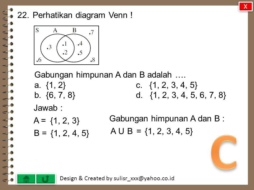 C 22. Perhatikan diagram Venn ! Gabungan himpunan A dan B adalah ….