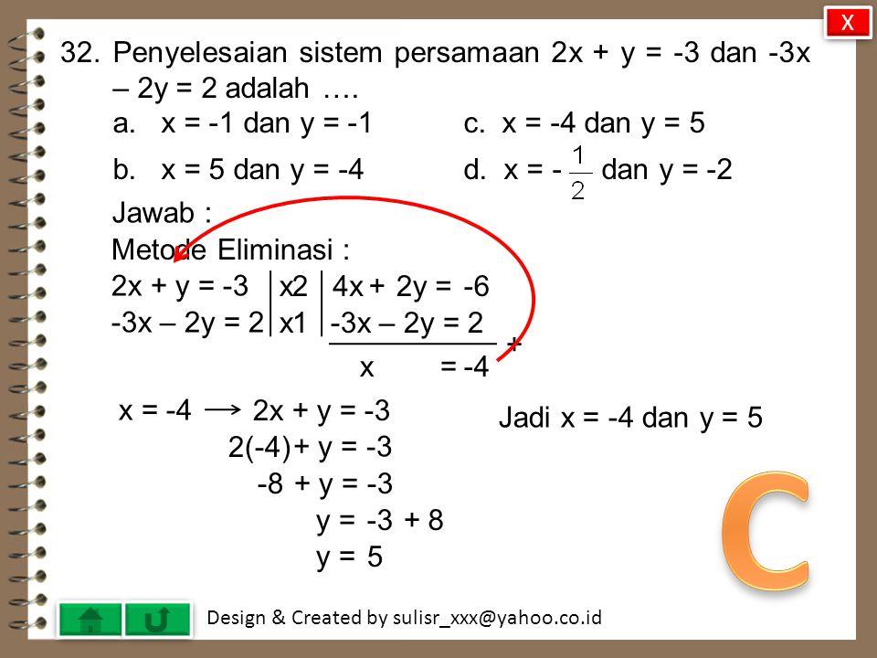 X 32. Penyelesaian sistem persamaan 2x + y = -3 dan -3x – 2y = 2 adalah …. a. x = -1 dan y = -1 c. x = -4 dan y = 5.