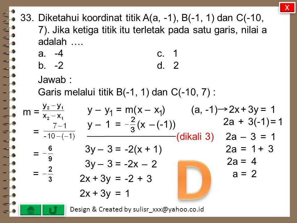X 33. Diketahui koordinat titik A(a, -1), B(-1, 1) dan C(-10, 7). Jika ketiga titik itu terletak pada satu garis, nilai a adalah ….