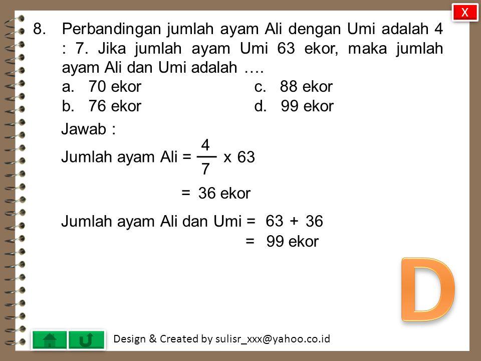 X 8. Perbandingan jumlah ayam Ali dengan Umi adalah 4 : 7. Jika jumlah ayam Umi 63 ekor, maka jumlah ayam Ali dan Umi adalah ….
