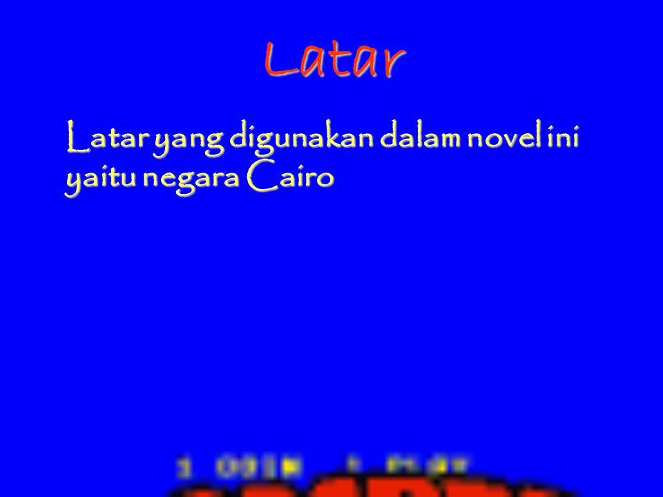 Latar Latar yang digunakan dalam novel ini yaitu negara Cairo