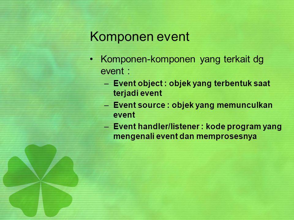 Komponen event Komponen-komponen yang terkait dg event :
