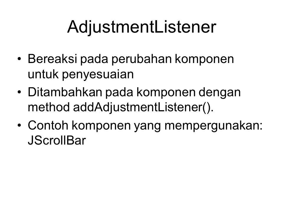 AdjustmentListener Bereaksi pada perubahan komponen untuk penyesuaian