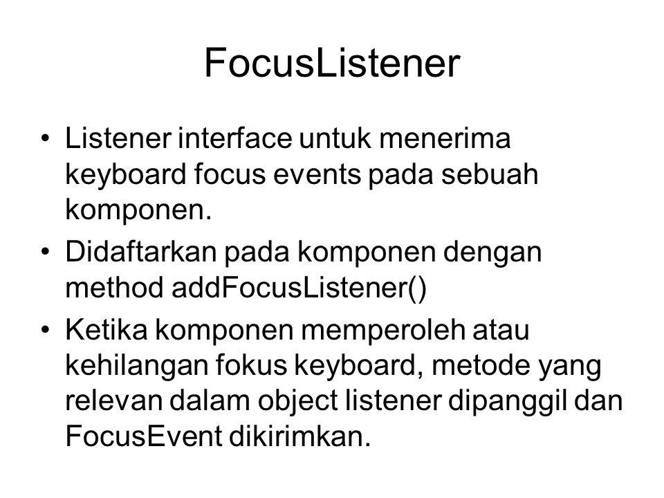 FocusListener Listener interface untuk menerima keyboard focus events pada sebuah komponen.