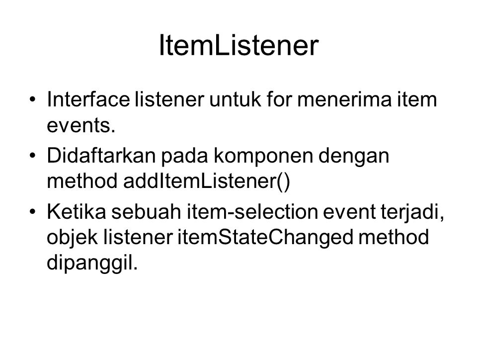 ItemListener Interface listener untuk for menerima item events.