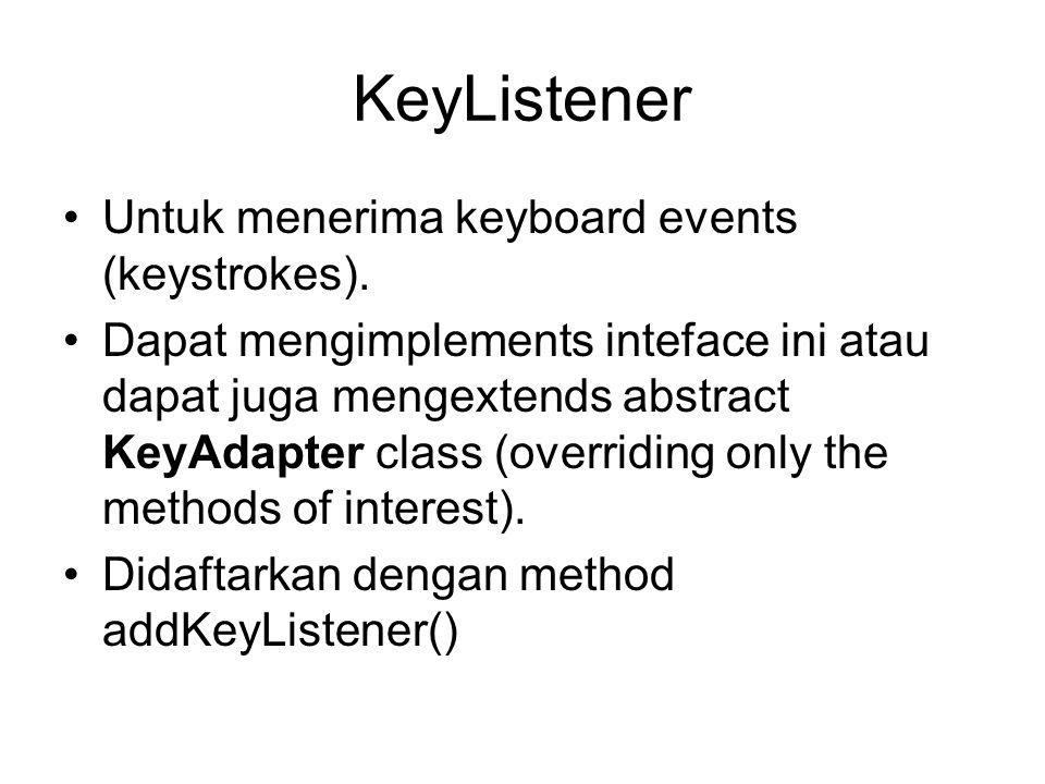 KeyListener Untuk menerima keyboard events (keystrokes).
