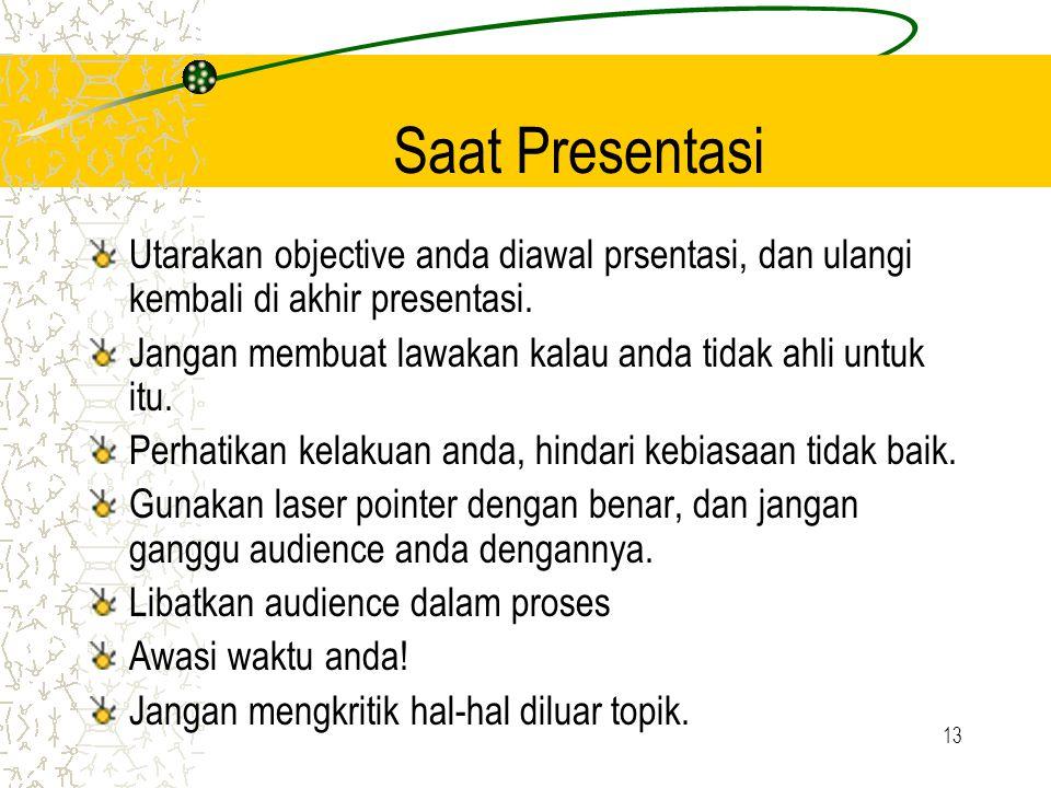 Saat Presentasi Utarakan objective anda diawal prsentasi, dan ulangi kembali di akhir presentasi.