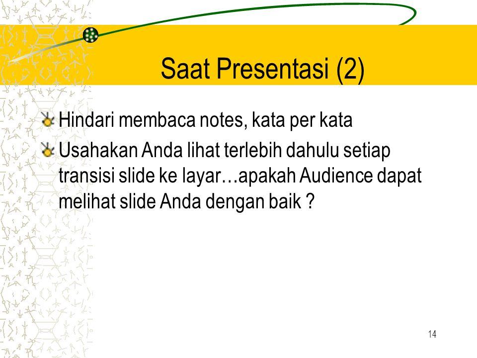 Saat Presentasi (2) Hindari membaca notes, kata per kata