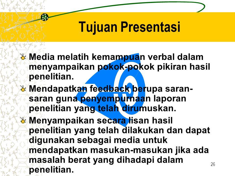 Tujuan Presentasi Media melatih kemampuan verbal dalam menyampaikan pokok-pokok pikiran hasil penelitian.
