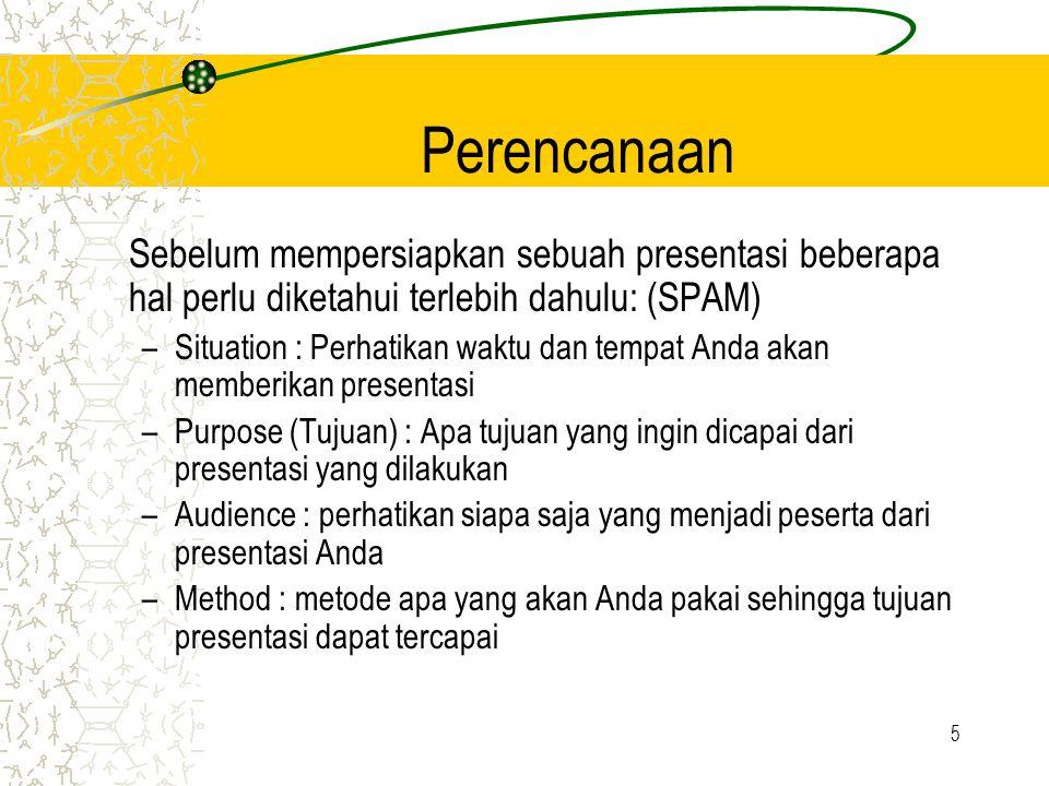 Perencanaan Sebelum mempersiapkan sebuah presentasi beberapa hal perlu diketahui terlebih dahulu: (SPAM)