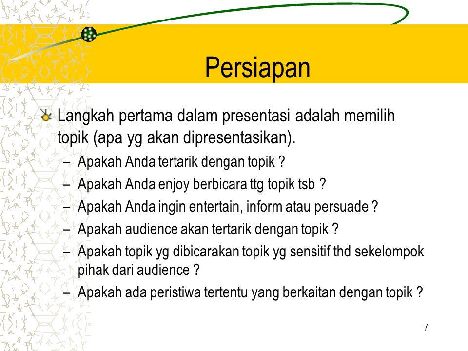 Persiapan Langkah pertama dalam presentasi adalah memilih topik (apa yg akan dipresentasikan). Apakah Anda tertarik dengan topik