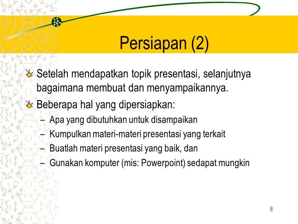Persiapan (2) Setelah mendapatkan topik presentasi, selanjutnya bagaimana membuat dan menyampaikannya.
