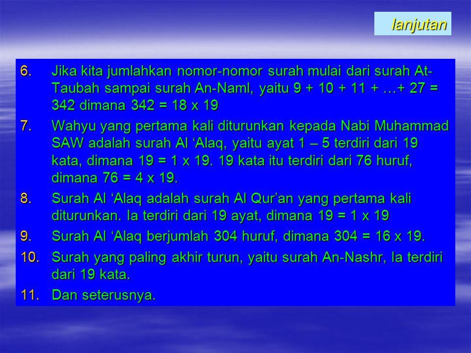 lanjutan Jika kita jumlahkan nomor-nomor surah mulai dari surah At-Taubah sampai surah An-Naml, yaitu 9 + 10 + 11 + …+ 27 = 342 dimana 342 = 18 x 19.