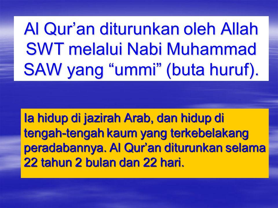 Al Qur'an diturunkan oleh Allah SWT melalui Nabi Muhammad SAW yang ummi (buta huruf).