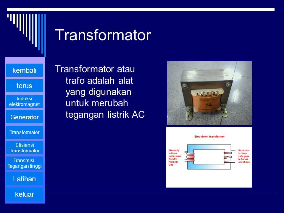 Transformator Transformator atau trafo adalah alat yang digunakan untuk merubah tegangan listrik AC.