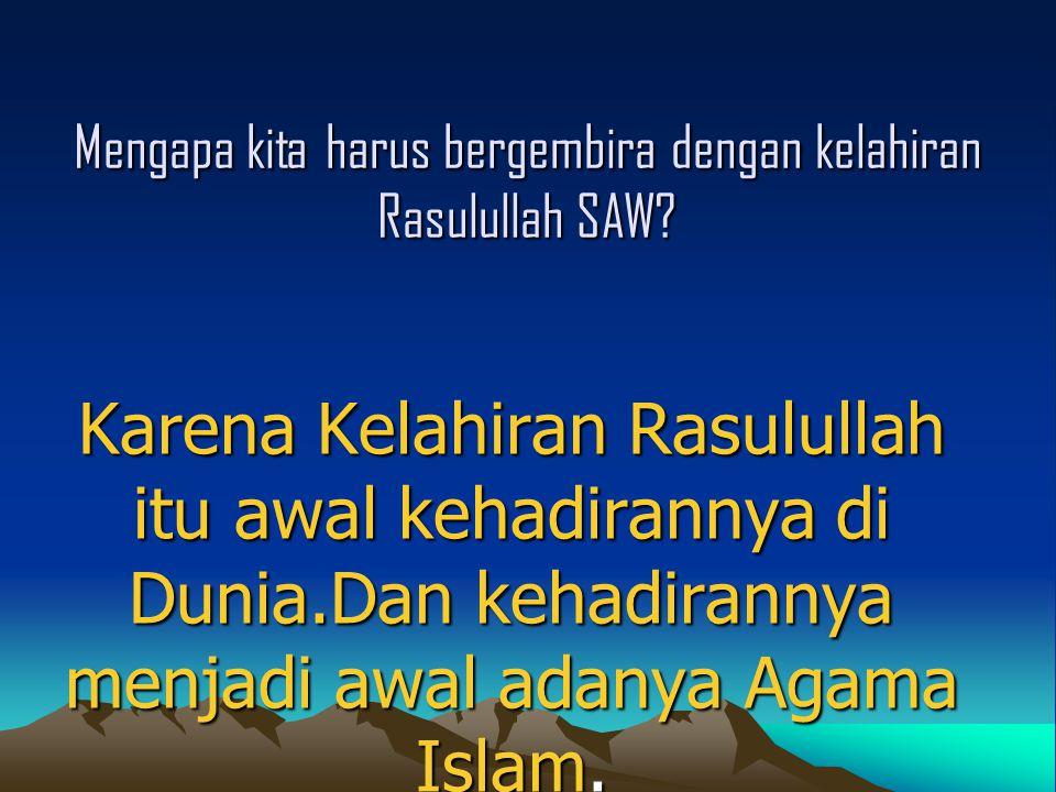 Mengapa kita harus bergembira dengan kelahiran Rasulullah SAW