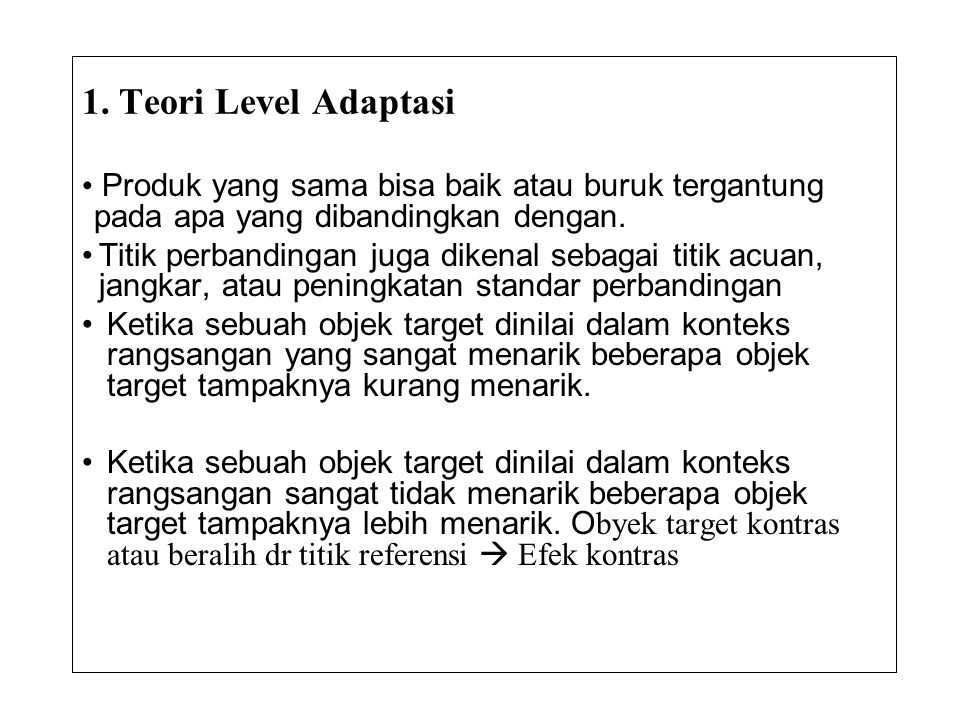 1. Teori Level Adaptasi Produk yang sama bisa baik atau buruk tergantung pada apa yang dibandingkan dengan.