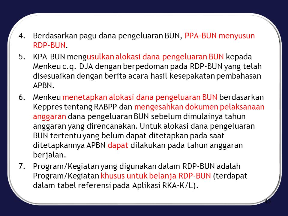 Berdasarkan pagu dana pengeluaran BUN, PPA-BUN menyusun RDP-BUN.