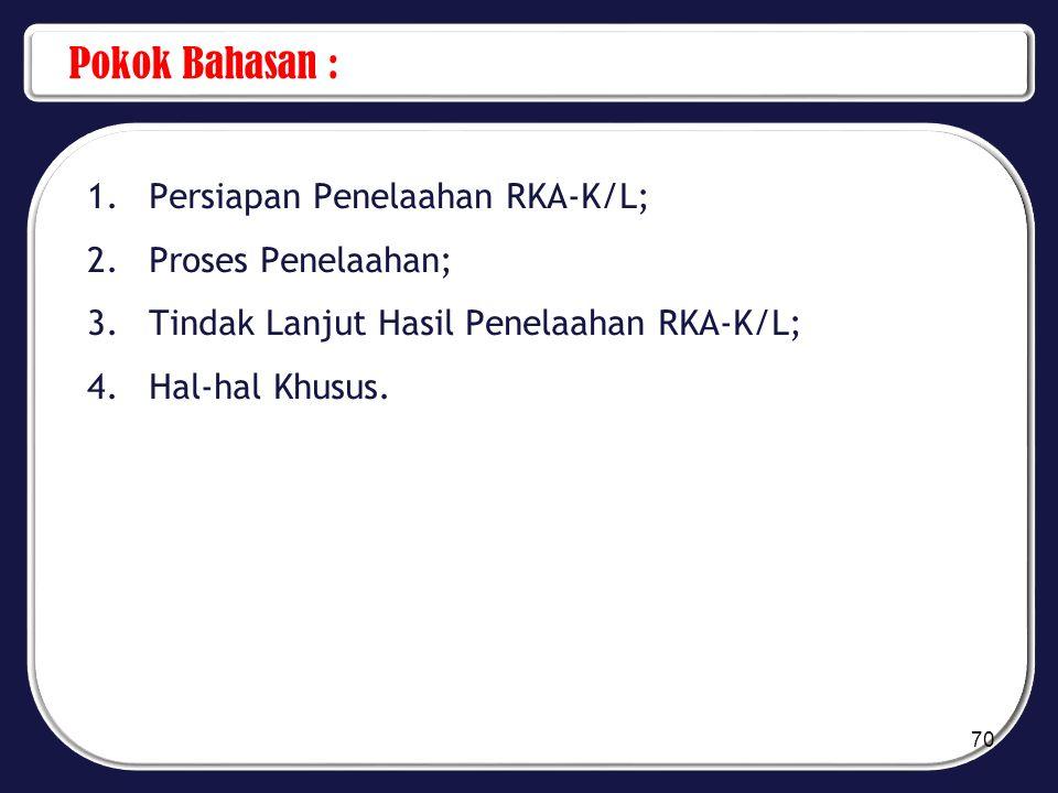 Pokok Bahasan : Persiapan Penelaahan RKA-K/L; Proses Penelaahan;