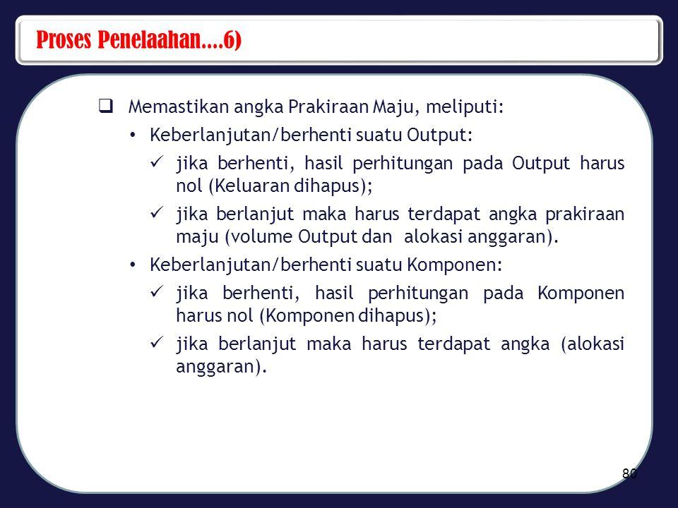 Proses Penelaahan....6) Memastikan angka Prakiraan Maju, meliputi: