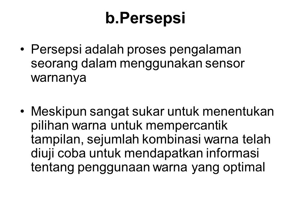 b.Persepsi Persepsi adalah proses pengalaman seorang dalam menggunakan sensor warnanya.