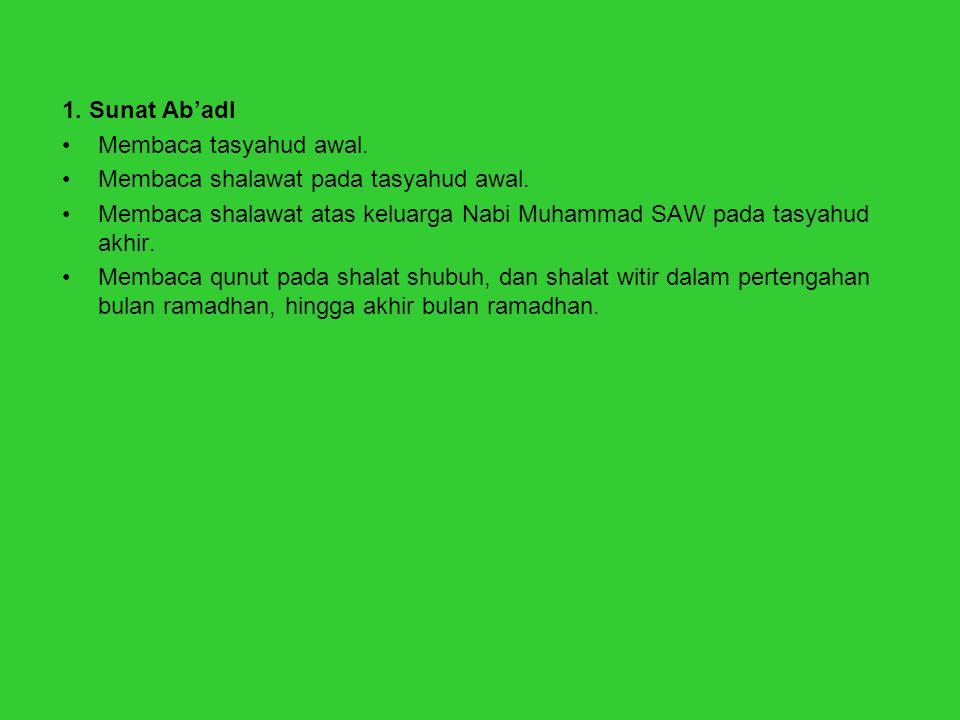 1. Sunat Ab'adl Membaca tasyahud awal. Membaca shalawat pada tasyahud awal. Membaca shalawat atas keluarga Nabi Muhammad SAW pada tasyahud akhir.