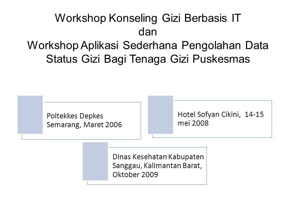 Workshop Konseling Gizi Berbasis IT dan Workshop Aplikasi Sederhana Pengolahan Data Status Gizi Bagi Tenaga Gizi Puskesmas