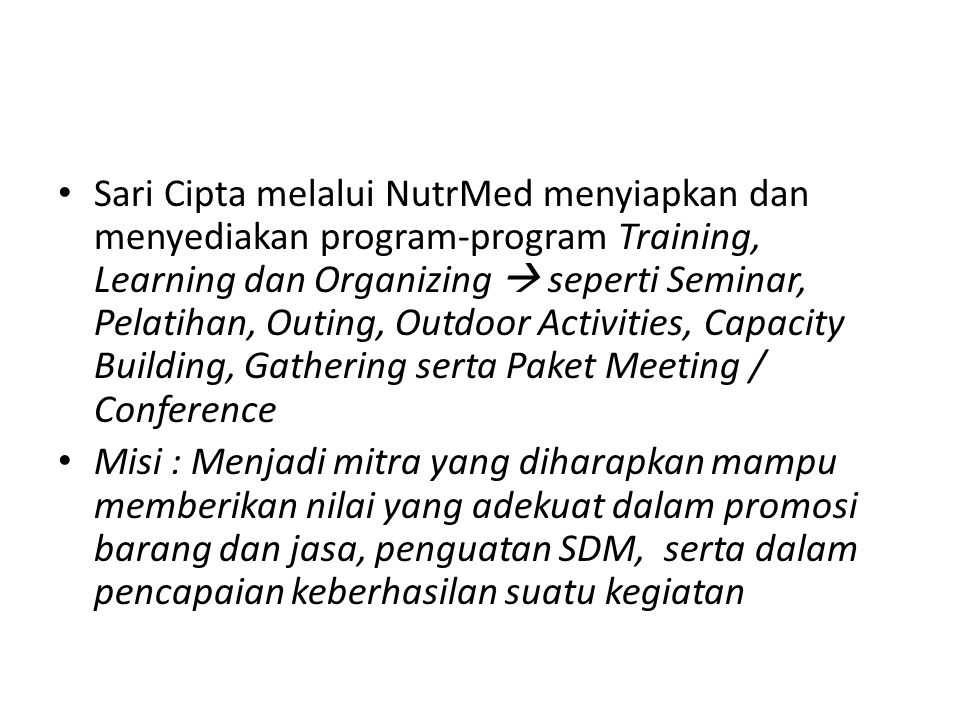 Sari Cipta melalui NutrMed menyiapkan dan menyediakan program-program Training, Learning dan Organizing  seperti Seminar, Pelatihan, Outing, Outdoor Activities, Capacity Building, Gathering serta Paket Meeting / Conference