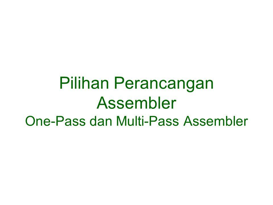 Pilihan Perancangan Assembler One-Pass dan Multi-Pass Assembler