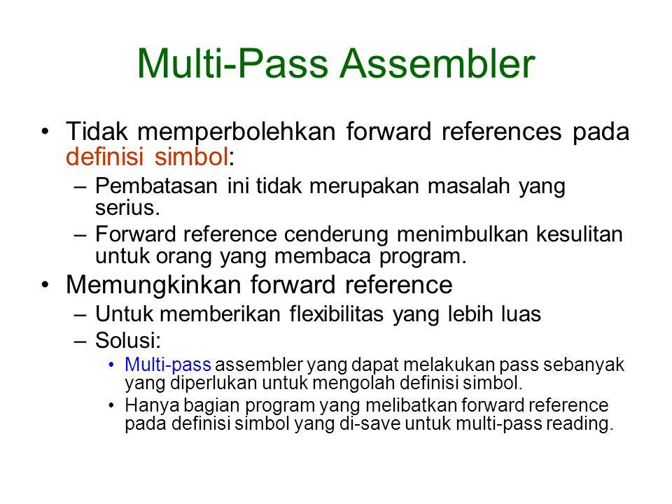Multi-Pass Assembler Tidak memperbolehkan forward references pada definisi simbol: Pembatasan ini tidak merupakan masalah yang serius.