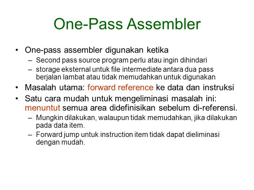 One-Pass Assembler One-pass assembler digunakan ketika