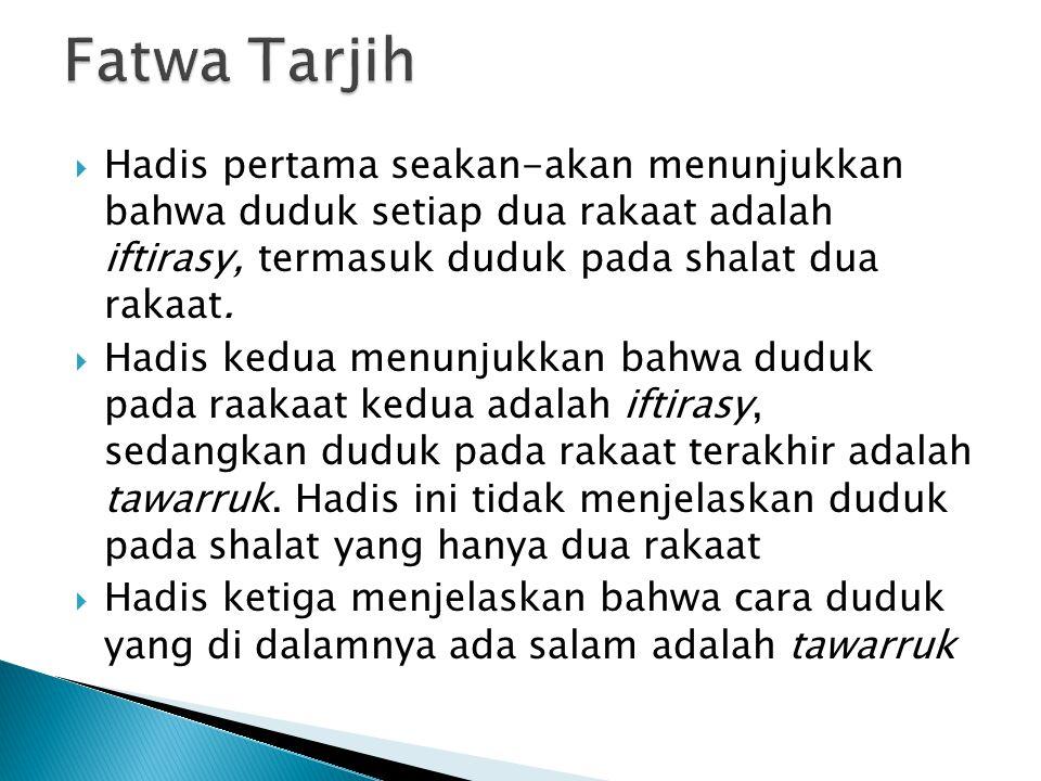 Fatwa Tarjih Hadis pertama seakan-akan menunjukkan bahwa duduk setiap dua rakaat adalah iftirasy, termasuk duduk pada shalat dua rakaat.