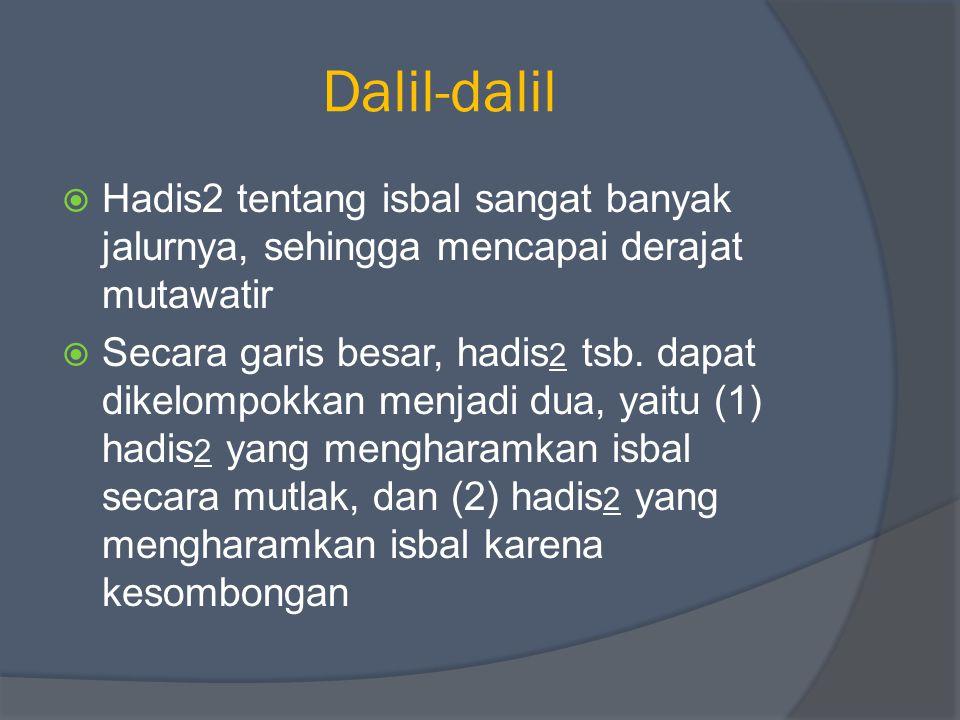 Dalil-dalil Hadis2 tentang isbal sangat banyak jalurnya, sehingga mencapai derajat mutawatir.